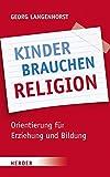 Kinder brauchen Religion: Orientierung für Erziehung und Bildung