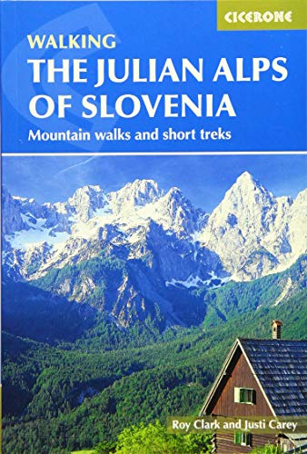The Julian Alps of Slovenia: Mountain Walks and Short Treks (Cicerone Walking Guide)