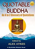 QUOTABLE BUDDHA: An A to Z Glossary of Quotations (Quotable Wisdom Books Book 6)