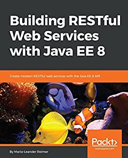 Building RESTful Web Services with Java EE 8: Create modern ...
