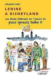 Lenine à Disneyland - Une étude littéraire sur l'oeuvre de Paco Ignacio Taibo II