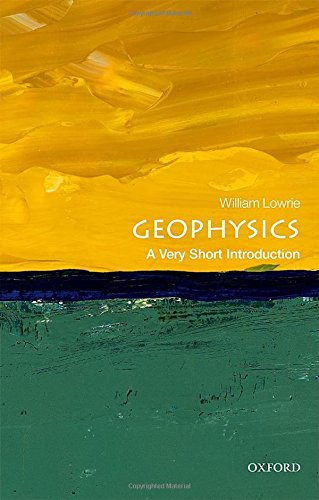 Geophysics: A Very Short Introduction (Very Short Introductions) por William Lowrie
