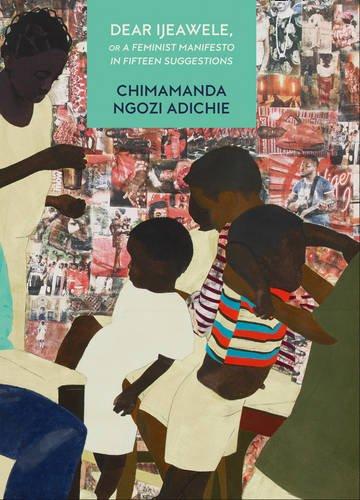 Dear Ijeawele, or a Feminist Manifesto in Fifteen Suggestions por Chimamanda Ngozi Adichie