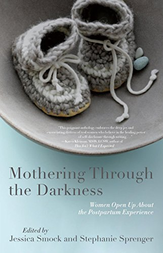 Mothering Through the Darkness: Women Open Up About the Postpartum Experience (2015-11-03)