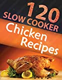 120 Slow Cooker Chicken Recipes (Slow Cooker Recipes, Slow Cooker Cookbook, Crock pot Recipes, Crock Pot cookbook) (Crock Pot Mastery) Amazon