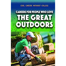 Careers for People Who Love the Great Outdoors (Cool Careers Without College)