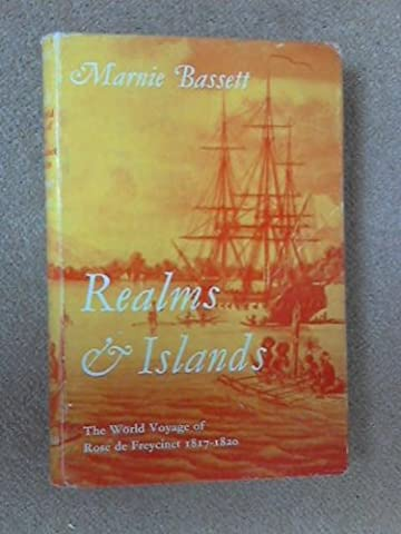 REALMS AND ISLANDS: THE WORLD VOYAGE OF ROSE DE FREYCINET IN THE CORVETTE 'URANIE,'1817-1820;FROM HER JOURNAL AND LETTERS AND THE REPORTS OF LOUIS DE SAULCES DE FREYCINET,CAPITAINE DE CORVETTE