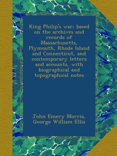 king-philips-war-based-on-the-archives-and-records-of-massachusetts-plymouth-rhode-island-and-connec