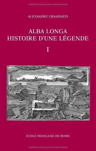 Alba Longa, histoire d'une lgende : Recherches sur l'archologie, la religion, les traditions de l'ancien Latium, 2 volumes