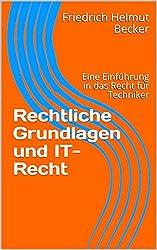 Rechtliche Grundlagen und IT-Recht: Eine Einführung in das Recht für Techniker (Tools For Law And Technics 2) (German Edition)