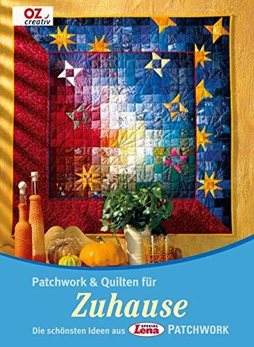 Patchwork & Quilten für Zuhause: Die schönsten Ideen aus Lena Special Patchwork