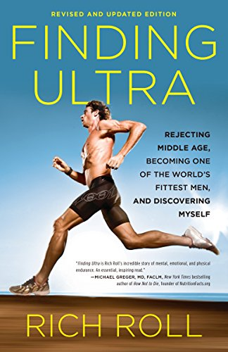 Finding Ultra, Revised and Updated Edition: Rejecting Middle Age, Becoming One of the World's Fittest Men, and Discovering  Myself (English Edition) por Rich Roll
