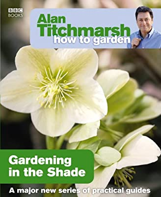 Alan Titchmarsh How to Garden: Gardening in the Shade by BBC Books