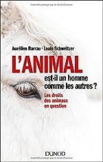 L'animal est-il un homme comme les autres ? Les droits des animaux en question de Aurélien Barrau