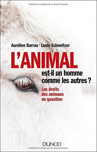 L'animal est-il un homme comme les autres ? Les droits des animaux en question par Aurélien Barrau, Louis Schweitzer