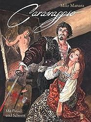 Milo Manara - Caravaggio: Bd. 1: Mit Pinsel und Schwert