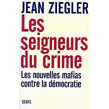 Les seigneurs du crime: Les nouvelles mafias contre la democratie (Collection l'histoire immediate) (French Edition) by Jean Ziegler (1998-05-04)