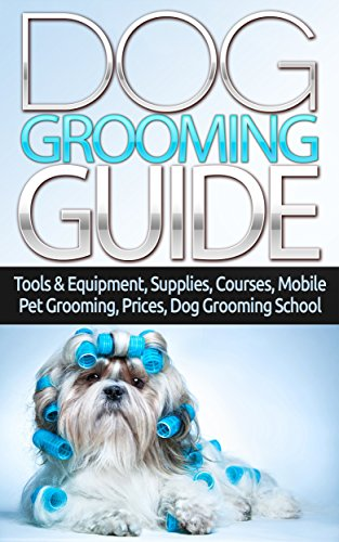 Dog Grooming Guide: Tools & Equipment, Dog Groomer Supplies, Dog Groomer Courses, Mobile Dog Grooming, Mobile Pet Grooming Van, Dog Grooming Prices, Dog ... Care & Pets How To Book (English Edition) -