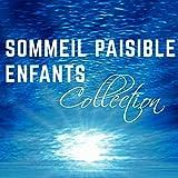 Sommeil Paisible Enfants Collection - Musique Douce pour Bien Dormir, Relaxation pour Bébé