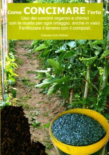 Photo Gallery come concimare l orto. uso dei concimi organici e chimici: con la ricetta per ogni ortaggio , anche in vaso. fertilizzare il terreno  con il compost (coltivare l orto)