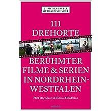 111 Drehorte berühmter Filme & Serien in Nordrhein-Westfalen: Reiseführer (111 Orte ...)