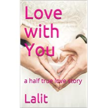 Love with You: a half true love story (English Edition)