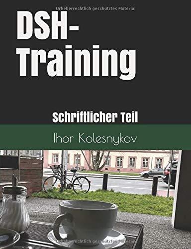 dsh pruefungstraining DSH-Training: Schriftlicher Teil: Wie schreibe ich einen Text wie ein Muttersprachler? (2, Band 2)