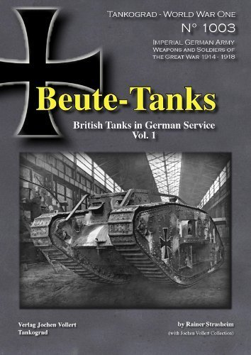 Beute-Tanks: British Tanks in German Service Vol. 1 (Tankograd World War One Special) (Beute Tank)