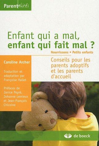 Enfant qui a mal, enfant qui fait mal ? Nourrissons - Petits enfants : Conseils pour les parents adoptifs et les parents d'accueil
