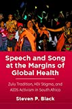Speech and Song at the Margins of Global Health: Zulu Tradition, HIV Stigma, and AIDS Activism in South Africa (English Edition)