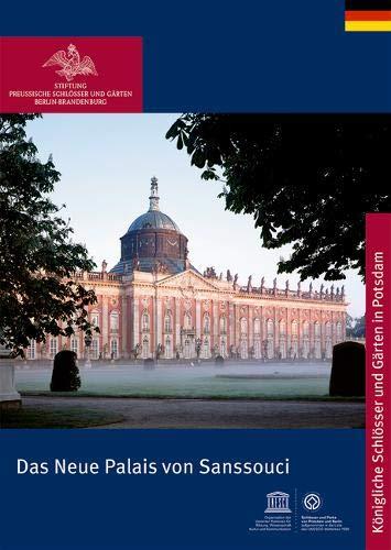 Das Neue Palais von Sanssouci (Königliche Schlösser in Berlin, Potsdam und Brandenburg)