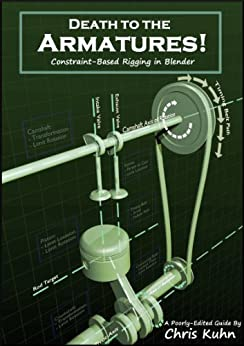 Death to the Armatures: Constraint-Based Rigging in Blender by [Kuhn, Christopher]