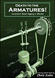 Death to the Armatures: Constraint-Based Rigging in Blender (English Edition)
