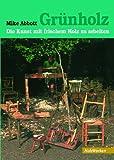 Grünholz: Die Kunst, mit frischem Holz zu arbeiten