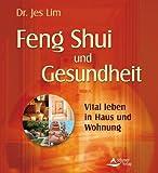 Feng Shui und Gesundheit - Vital leben in Haus und Wohnung - Jes Lim