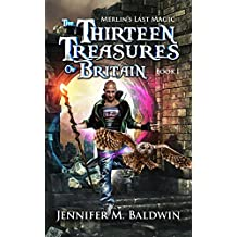 The Thirteen Treasures of Britain: Merlin's Last Magic Book 1 (English Edition)