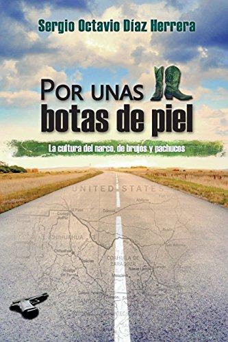 Por Unas Botas de Piel: La Cultura del Narco, Brujos y Pachucos por Sergio Octavio Diaz Herrera