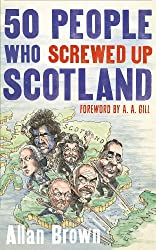 50 People Who Screwed Up Scotland (English Edition)