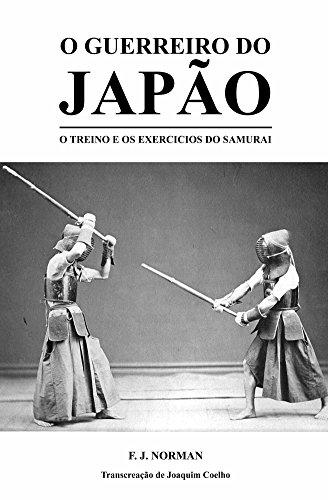 O Guerreiro do Japão: O Treino e os Exercícios do Samurai (Portuguese Edition) por Joaquim Coelho