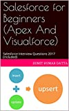 Salesforce for Beginners (Apex And Visualforce): Salesforce Interview Questions 2017 (included)