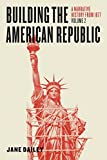 Building the American Republic, Volume 2: A Narrative History from 1877