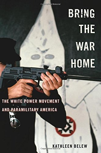 Bring the War Home: The White Power Movement and Paramilitary America por Kathleen Belew