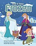 How to Draw Frozen: The Easy Step-by-Step Guide to Draw the Characters from Frozen - The Best Book for Drawing Elsa and Her Frends