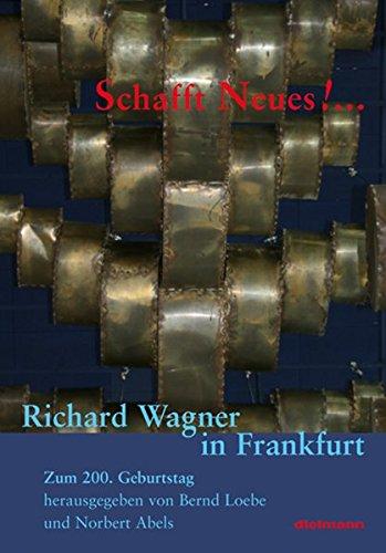 Schafft Neus! ...: Richard Wagner in Frankfurt