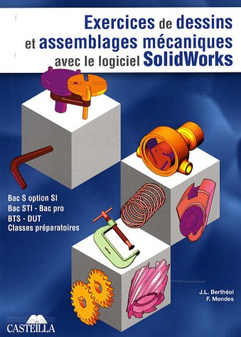 Exercices de dessins de pièces et d'assemblages mécaniques avec le logiciel SolidWorks par Jean-Louis Berthéol