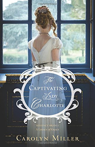 The Captivating Lady Charlotte (Regency Brides: a Legacy of Grace, Band 2)