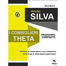 Metodo Silva. I consiglieri Theta: Programma completo (Italian Edition)