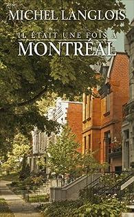 Il était une fois à Montréal, tomes 1 & 2. Notre union / Nos combats par Michel Langlois
