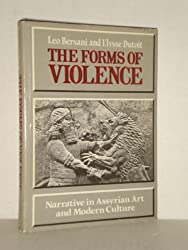 The Forms of Violence: Narrative in Assyrian Art and Modern Culture by Leo Bersani (1985-06-23)