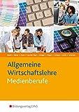 Die Wirtschaftsreihe für Medienberufe: Allgemeine Wirtschaftslehre für Medienberufe.